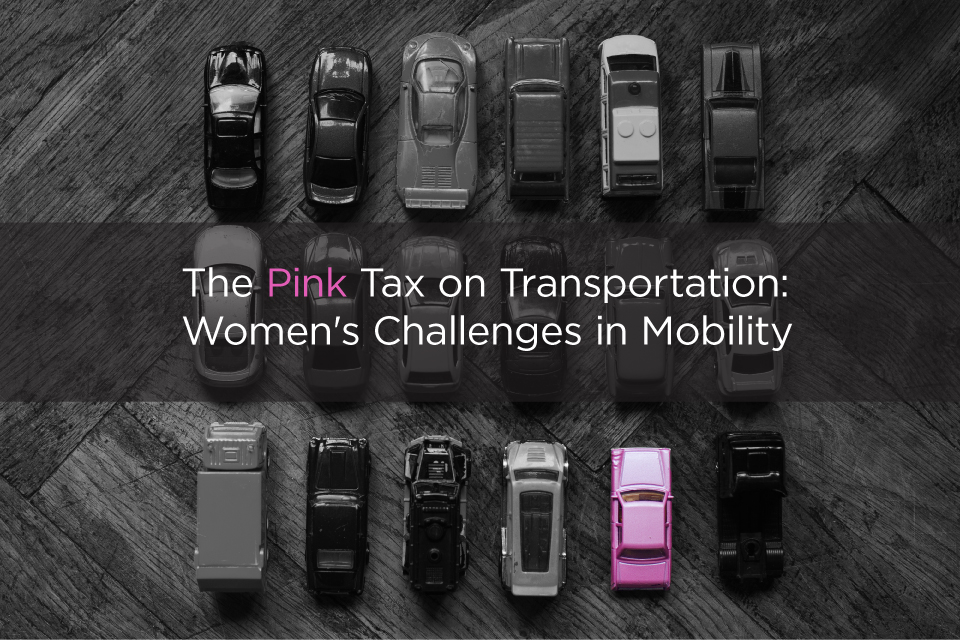 The Pink Tax on Transportation: Women's Challenges in Mobility